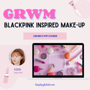 Get Ready With Me (GRWM) like a BLAKPINK – Blackpink inspired make-up